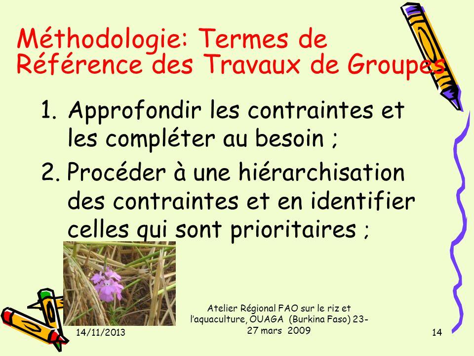 14/11/2013 Atelier Régional FAO sur le riz et laquaculture, OUAGA (Burkina Faso) 23- 27 mars 2009 14 Méthodologie: Termes de Référence des Travaux de