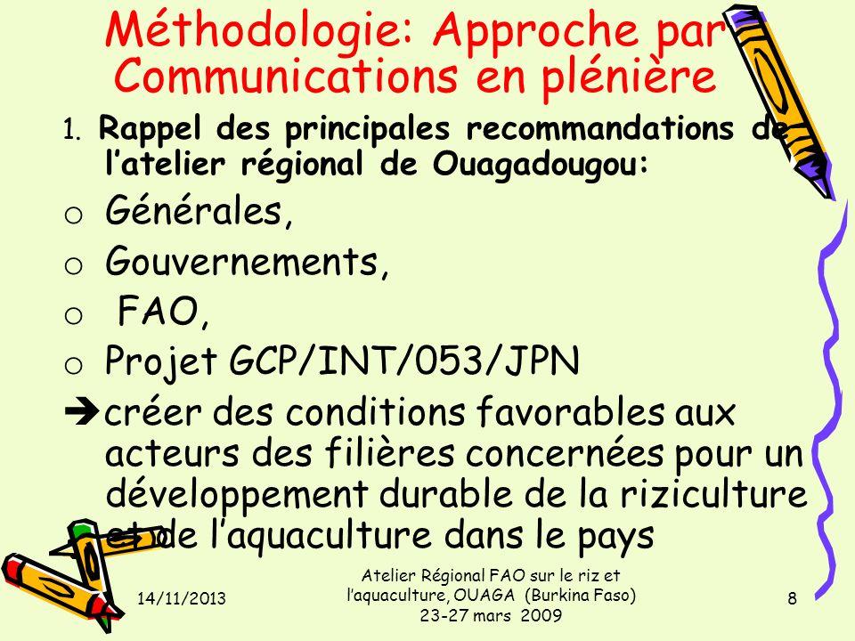 14/11/2013 Atelier Régional FAO sur le riz et laquaculture, OUAGA (Burkina Faso) 23-27 mars 2009 8 Méthodologie: Approche par Communications en plénière 1.