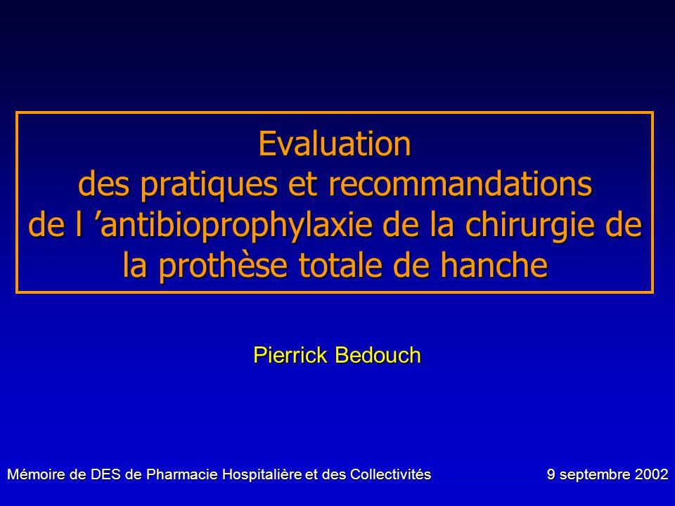 Evaluation des pratiques et recommandations de l antibioprophylaxie de la chirurgie de la prothèse totale de hanche Pierrick Bedouch Mémoire de DES de