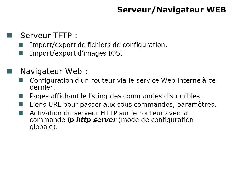 Serveur/Navigateur WEB Serveur TFTP : Import/export de fichiers de configuration.