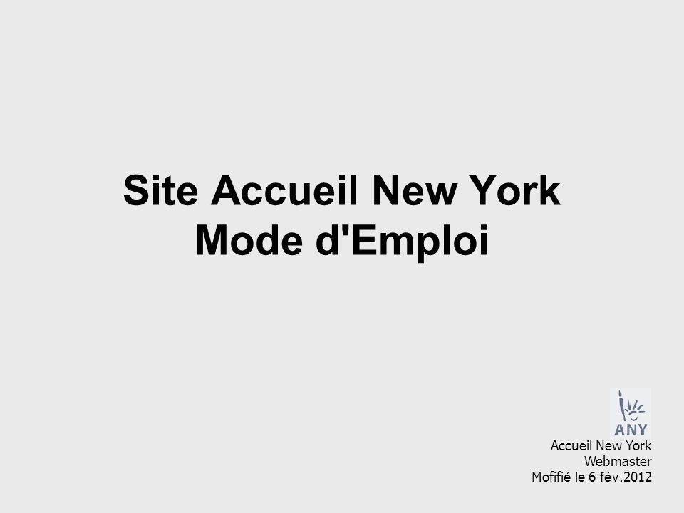 Site Accueil New York Mode d'Emploi Accueil New York Webmaster Mofifi é le 6 fév.2012