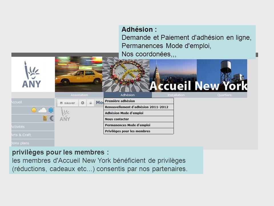 Adhésion : Demande et Paiement d adhésion en ligne, Permanences Mode d emploi, Nos coordonées,,, privilèges pour les membres : les membres d Accueil New York bénéficient de privilèges (réductions, cadeaux etc...) consentis par nos partenaires.