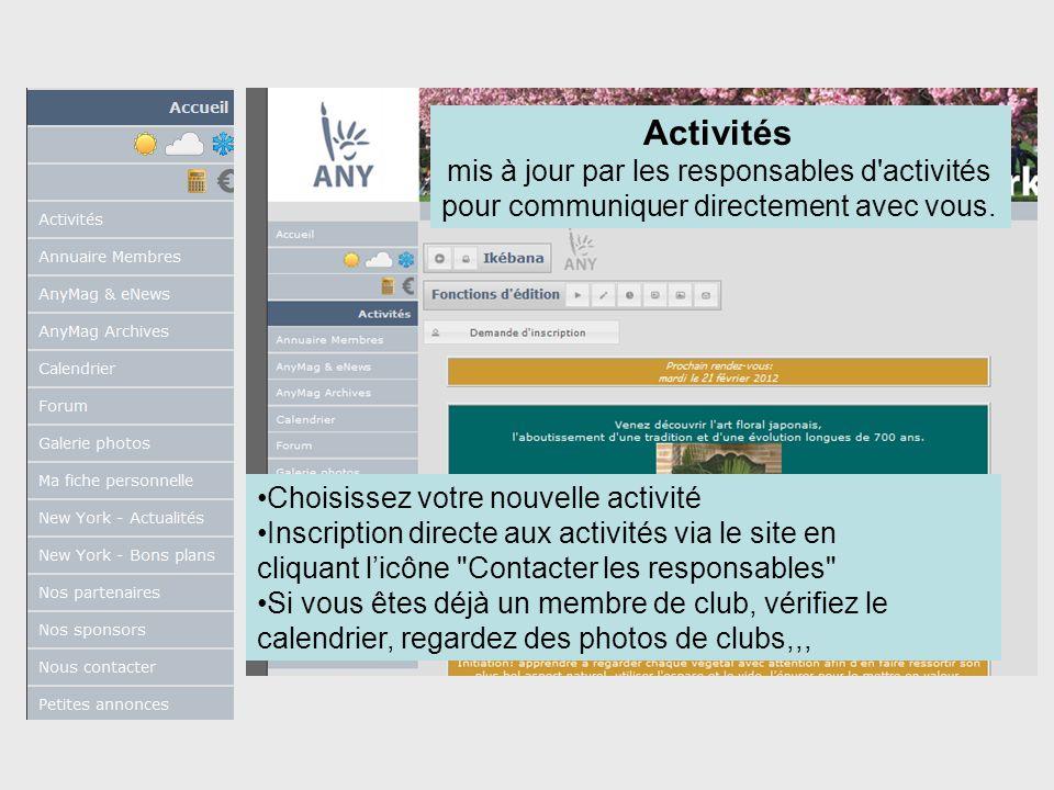 Choisissez votre nouvelle activité Inscription directe aux activités via le site en cliquant licône Contacter les responsables Si vous êtes déjà un membre de club, vérifiez le calendrier, regardez des photos de clubs,,, Activités mis à jour par les responsables d activités pour communiquer directement avec vous.