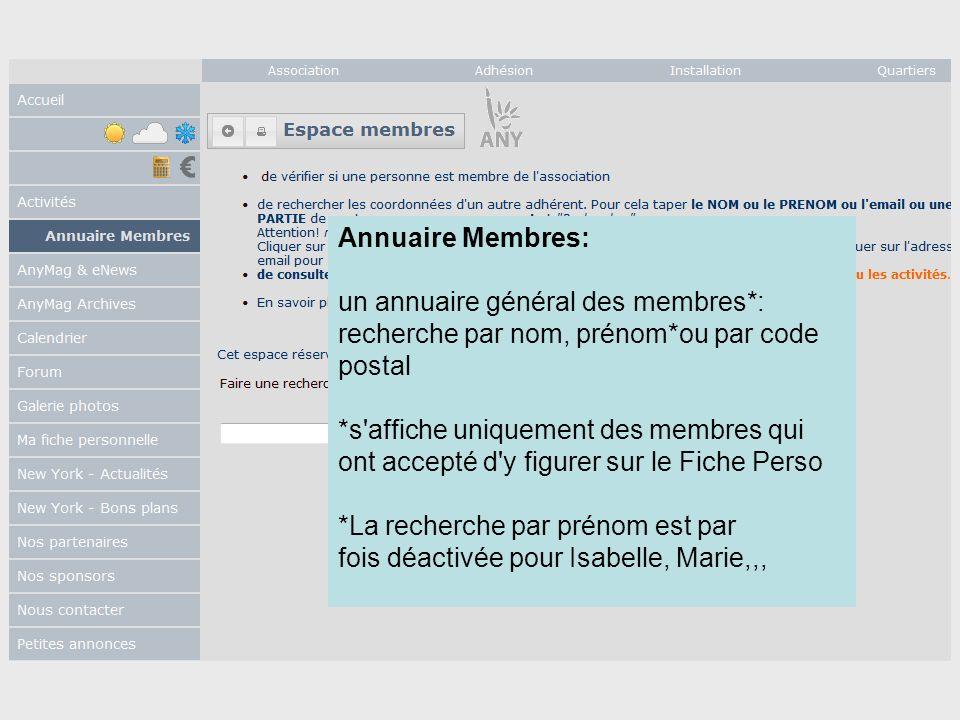 Annuaire Membres: un annuaire général des membres*: recherche par nom, prénom*ou par code postal *s'affiche uniquement des membres qui ont accepté d'y