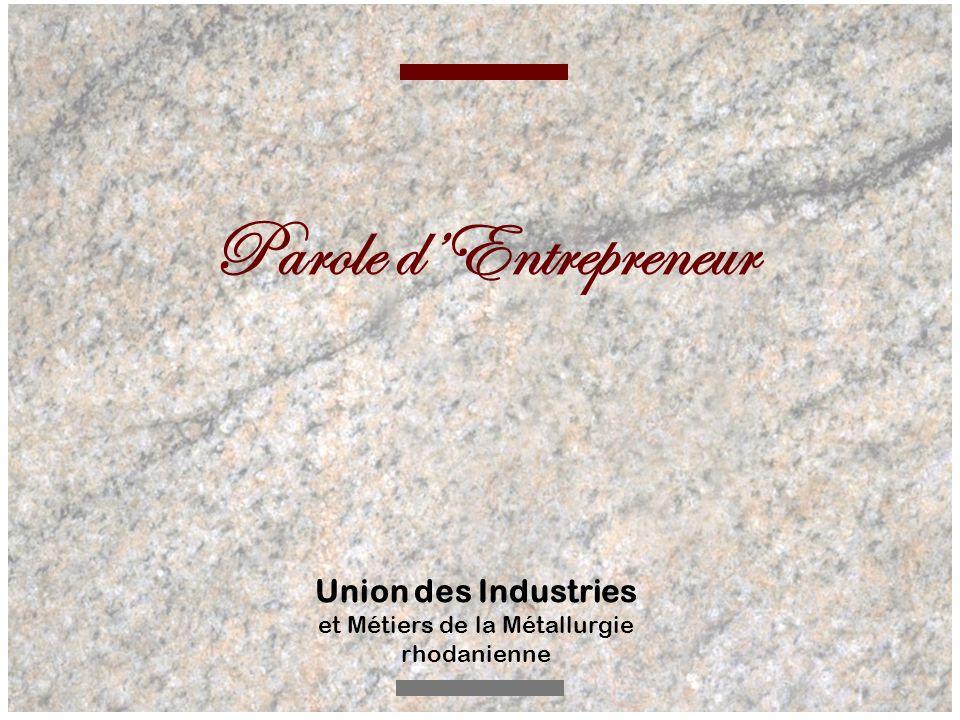 Parole dEntrepreneur Union des Industries et Métiers de la Métallurgie rhodanienne