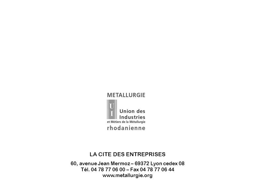 LA CITE DES ENTREPRISES 60, avenue Jean Mermoz – 69372 Lyon cedex 08 Tél. 04 78 77 06 00 – Fax 04 78 77 06 44 www.metallurgie.org
