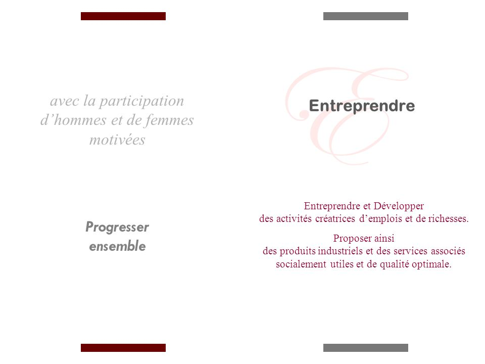 avec la participation dhommes et de femmes motivées Progresser ensemble Entreprendre et Développer des activités créatrices demplois et de richesses.