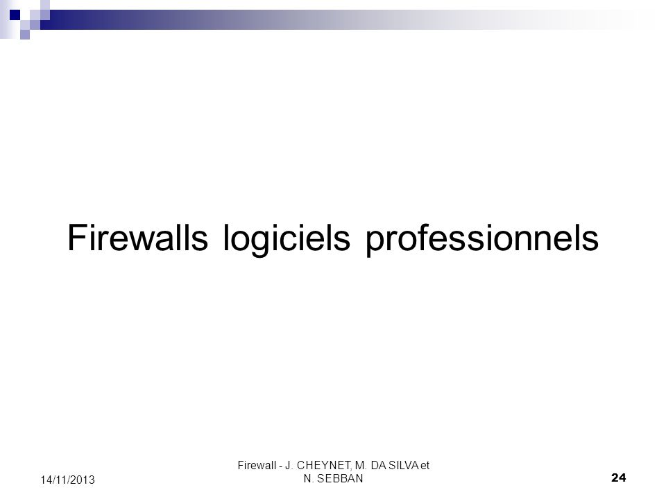 Firewall - J. CHEYNET, M. DA SILVA et N. SEBBAN 24 14/11/2013 Firewalls logiciels professionnels