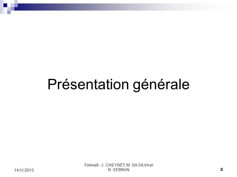 Firewall - J. CHEYNET, M. DA SILVA et N. SEBBAN 3 14/11/2013 Présentation générale