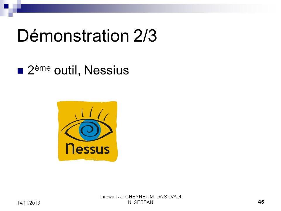 Firewall - J. CHEYNET, M. DA SILVA et N. SEBBAN 45 14/11/2013 Démonstration 2/3 2 ème outil, Nessius