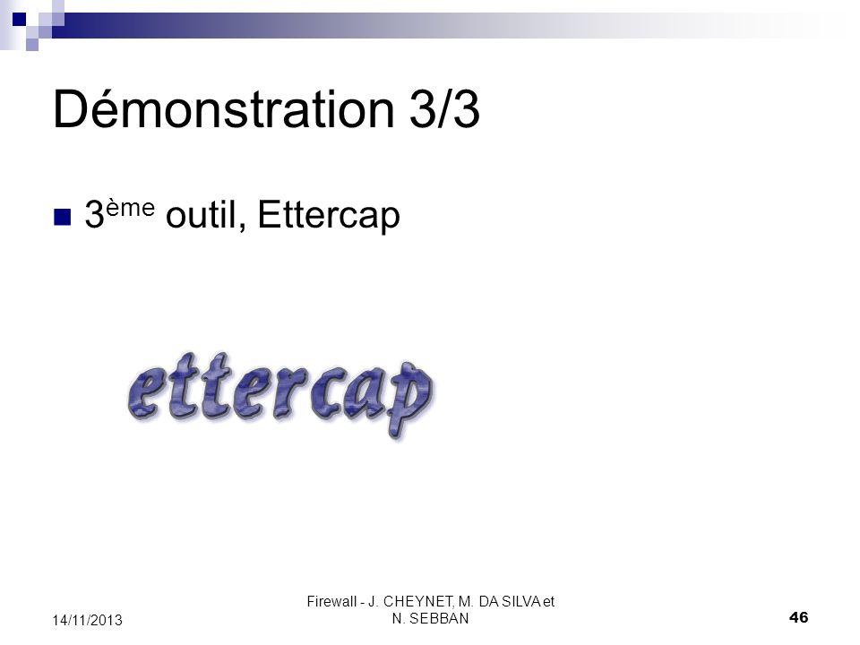 Firewall - J. CHEYNET, M. DA SILVA et N. SEBBAN 46 14/11/2013 Démonstration 3/3 3 ème outil, Ettercap