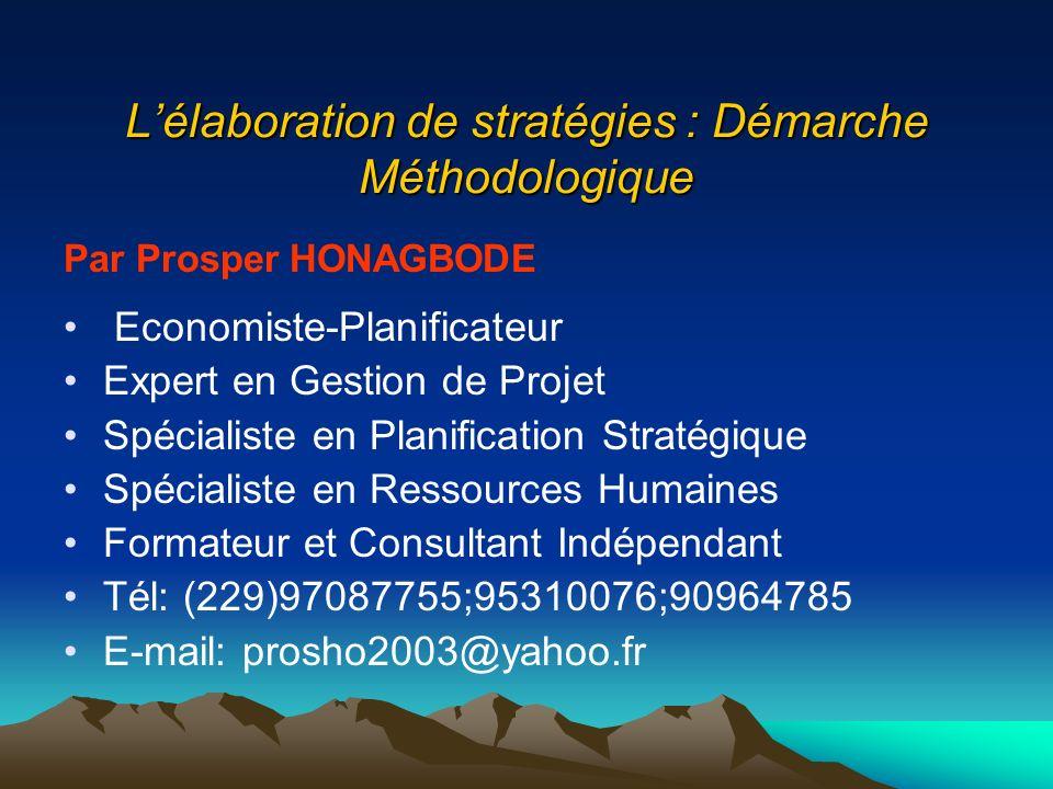 Lélaboration de stratégies : Démarche Méthodologique Par Prosper HONAGBODE Economiste-Planificateur Expert en Gestion de Projet Spécialiste en Planifi