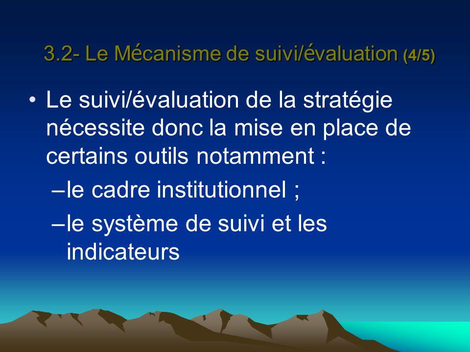 3.2- Le M é canisme de suivi/ é valuation (4/5) Le suivi/évaluation de la stratégie nécessite donc la mise en place de certains outils notamment : –le