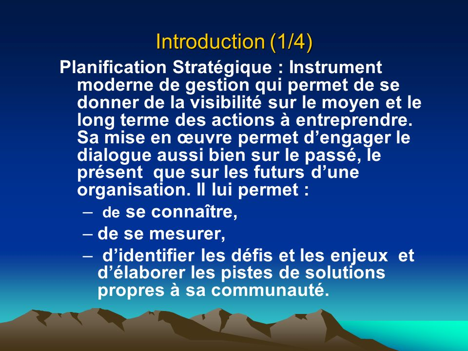 Introduction (1/4) Planification Stratégique : Instrument moderne de gestion qui permet de se donner de la visibilité sur le moyen et le long terme de