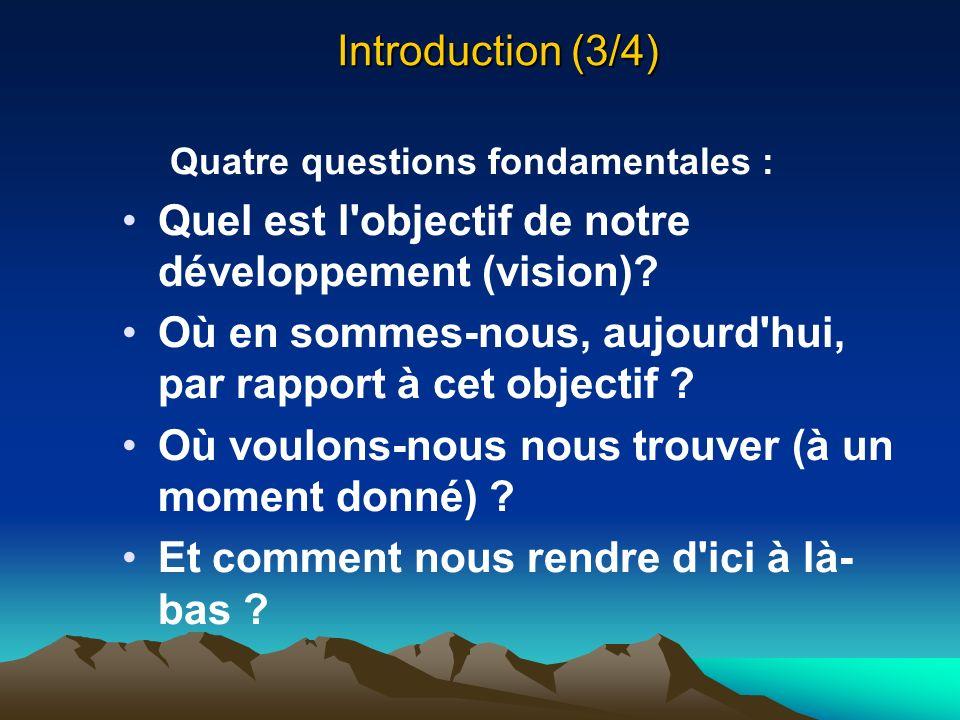 Introduction (3/4) Quatre questions fondamentales : Quel est l'objectif de notre développement (vision)? Où en sommes-nous, aujourd'hui, par rapport à