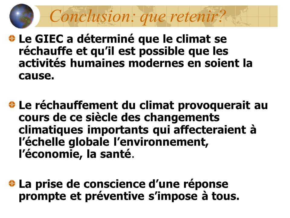 Conclusion: que retenir? Le GIEC a déterminé que le climat se réchauffe et quil est possible que les activités humaines modernes en soient la cause. L