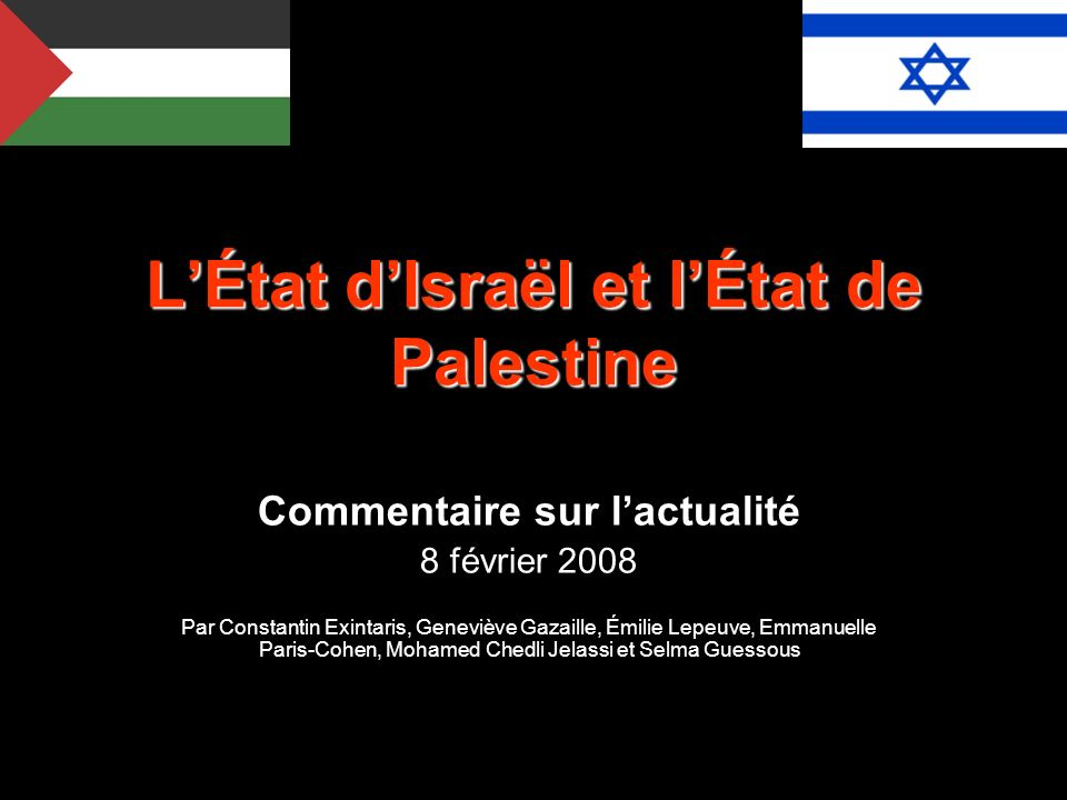 LÉtat dIsraël et lÉtat de Palestine Commentaire sur lactualité 8 février 2008 Par Constantin Exintaris, Geneviève Gazaille, Émilie Lepeuve, Emmanuelle