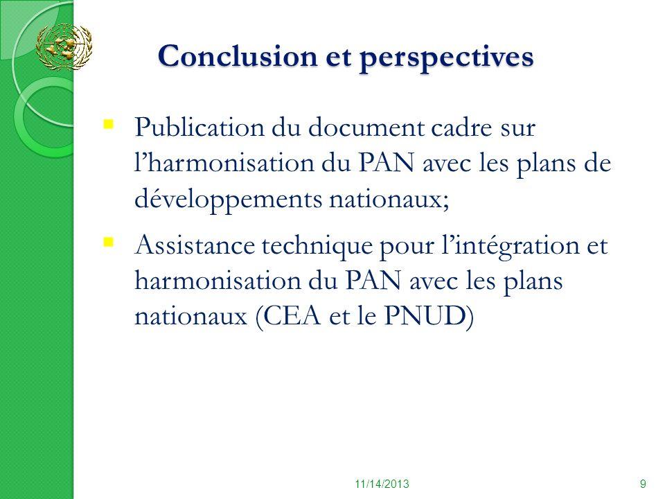 Conclusion et perspectives Conclusion et perspectives 11/14/20139 Publication du document cadre sur lharmonisation du PAN avec les plans de développem