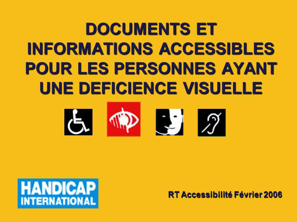 DOCUMENTS ET INFORMATIONS ACCESSIBLES POUR LES PERSONNES AYANT UNE DEFICIENCE VISUELLE RT Accessibilité Février 2006