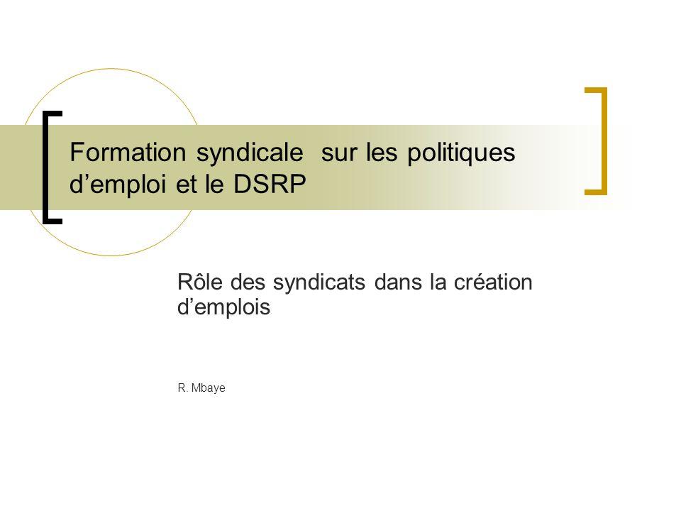 Formation syndicale sur les politiques demploi et le DSRP Rôle des syndicats dans la création demplois R.