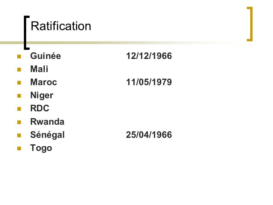 Ratification Guinée 12/12/1966 Mali Maroc 11/05/1979 Niger RDC Rwanda Sénégal 25/04/1966 Togo