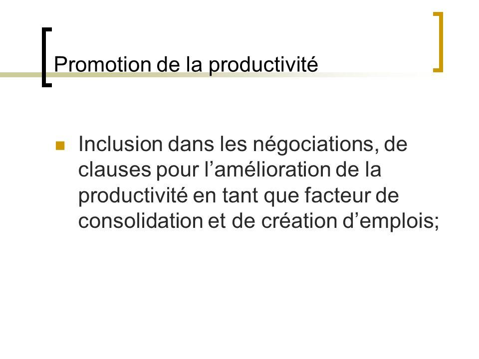 Promotion de la productivité Inclusion dans les négociations, de clauses pour lamélioration de la productivité en tant que facteur de consolidation et de création demplois;