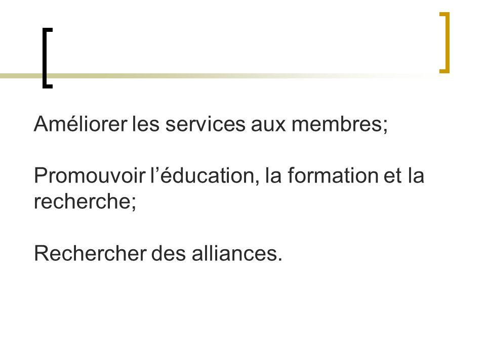 Améliorer les services aux membres; Promouvoir léducation, la formation et la recherche; Rechercher des alliances.