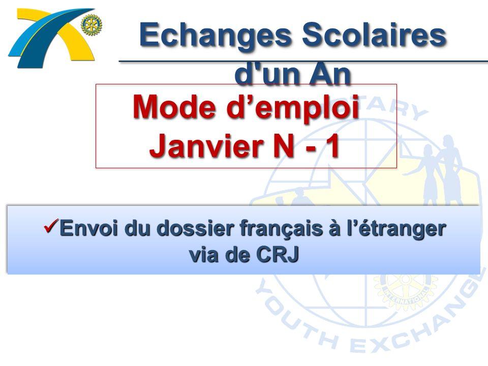 Echanges Scolaires d un An Mode demploi Janvier N - 1 Envoi du dossier français à létranger via de CRJ Envoi du dossier français à létranger via de CRJ