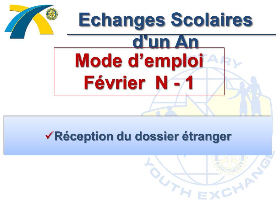 Echanges Scolaires d un An Mode demploi Février N - 1 Réception du dossier étranger Réception du dossier étranger
