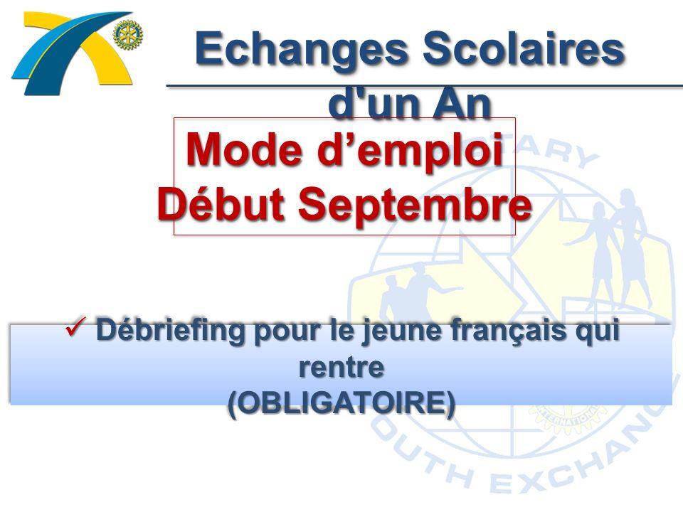 Echanges Scolaires d un An Mode demploi Début Septembre Débriefing pour le jeune français qui rentre (OBLIGATOIRE) Débriefing pour le jeune français qui rentre (OBLIGATOIRE)