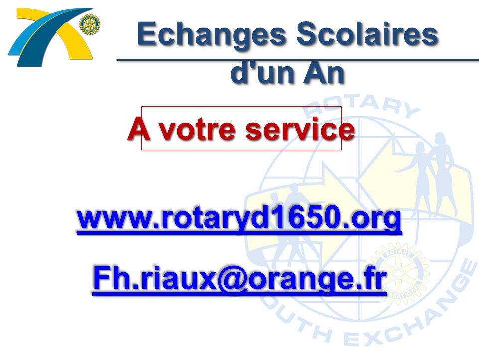 Echanges Scolaires d un An A votre service www.rotaryd1650.org Fh.riaux@orange.fr www.rotaryd1650.org Fh.riaux@orange.fr
