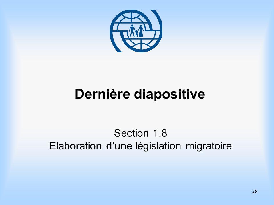 28 Dernière diapositive Section 1.8 Elaboration dune législation migratoire