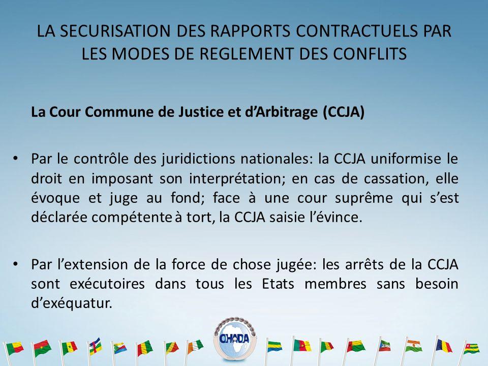 LA SECURISATION DES RAPPORTS CONTRACTUELS PAR LES MODES DE REGLEMENT DES CONFLITS La Cour Commune de Justice et dArbitrage (CCJA) Par le contrôle des