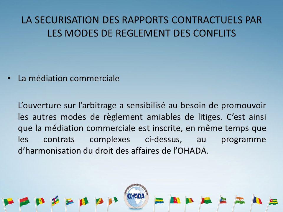 LA SECURISATION DES RAPPORTS CONTRACTUELS PAR LES MODES DE REGLEMENT DES CONFLITS La médiation commerciale Louverture sur larbitrage a sensibilisé au