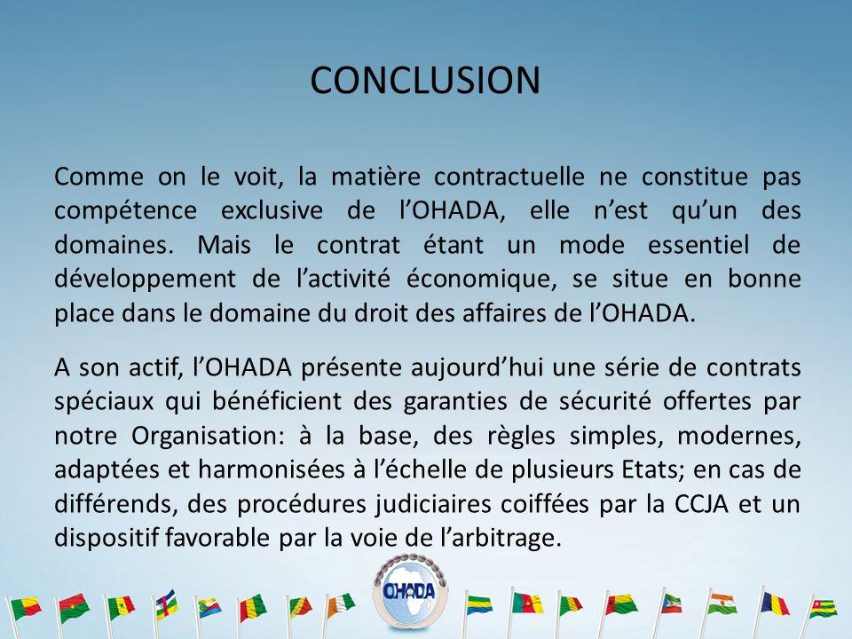 CONCLUSION Comme on le voit, la matière contractuelle ne constitue pas compétence exclusive de lOHADA, elle nest quun des domaines. Mais le contrat ét