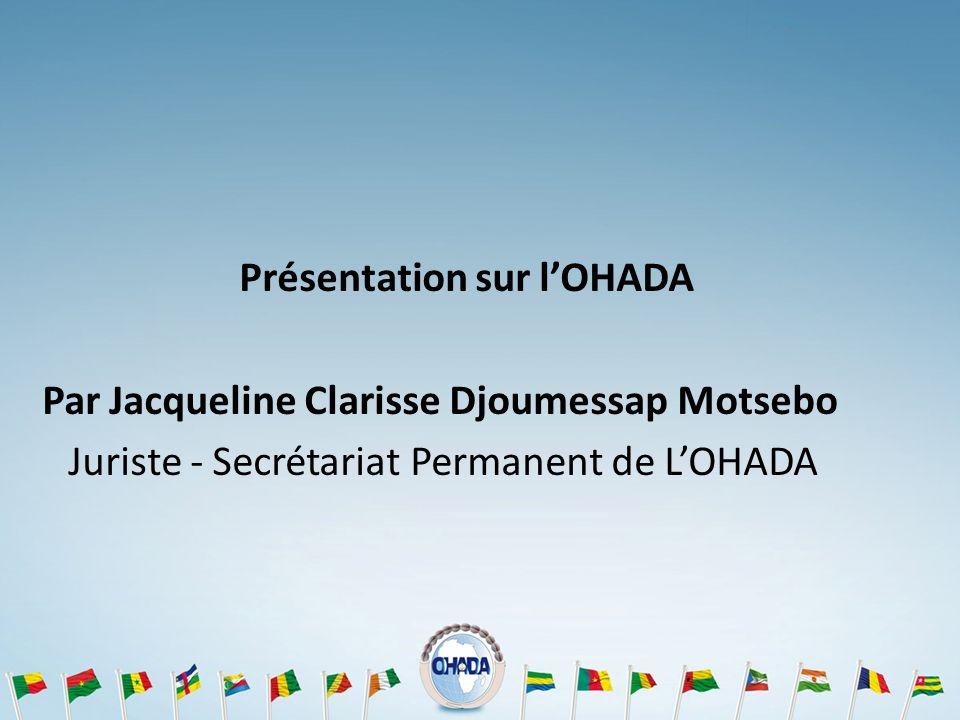 Présentation sur lOHADA Par Jacqueline Clarisse Djoumessap Motsebo Juriste - Secrétariat Permanent de LOHADA