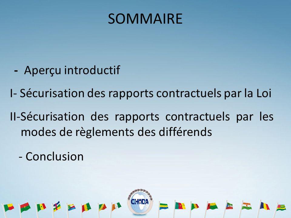SOMMAIRE - Aperçu introductif I- Sécurisation des rapports contractuels par la Loi II-Sécurisation des rapports contractuels par les modes de règlemen