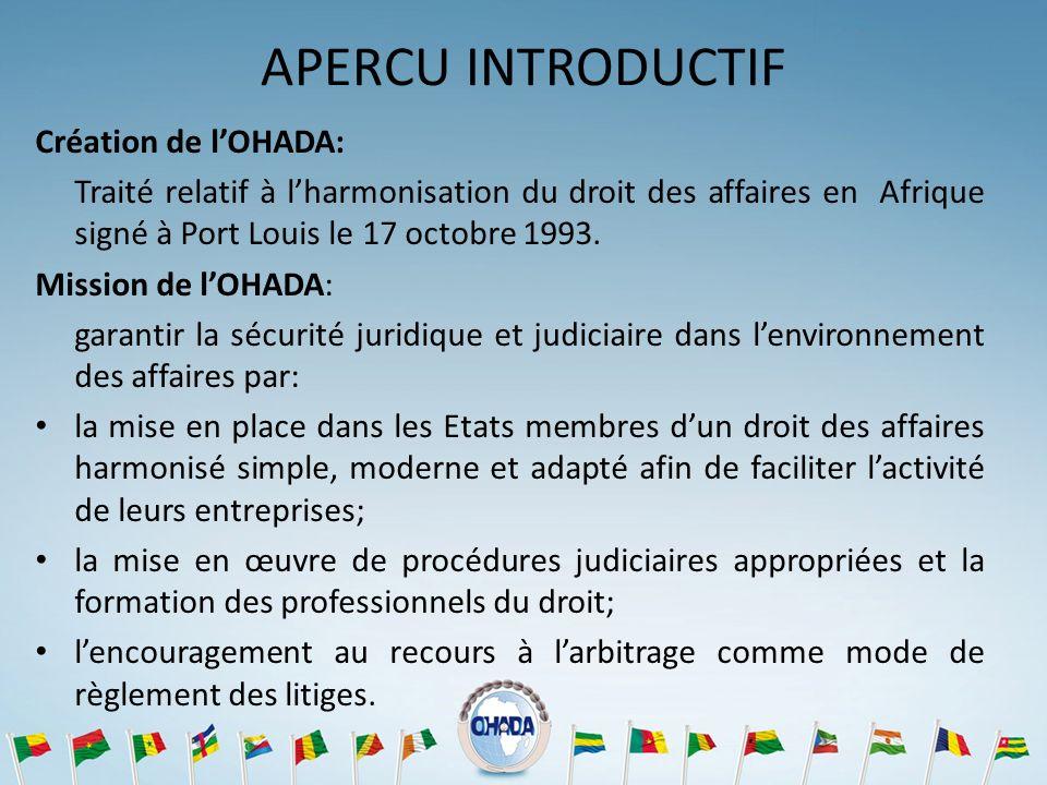 APERCU INTRODUCTIF Création de lOHADA: Traité relatif à lharmonisation du droit des affaires en Afrique signé à Port Louis le 17 octobre 1993. Mission