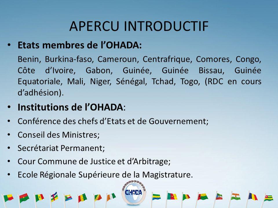 APERCU INTRODUCTIF Etats membres de lOHADA: Benin, Burkina-faso, Cameroun, Centrafrique, Comores, Congo, Côte dIvoire, Gabon, Guinée, Guinée Bissau, G