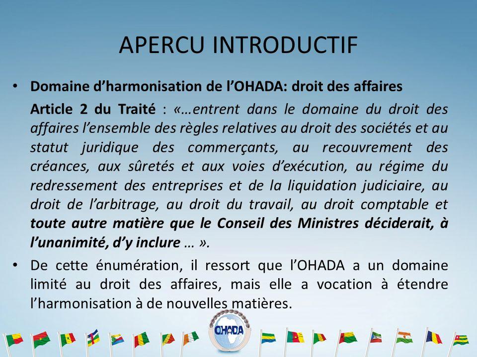 APERCU INTRODUCTIF Domaine dharmonisation de lOHADA: droit des affaires Article 2 du Traité : «…entrent dans le domaine du droit des affaires lensembl