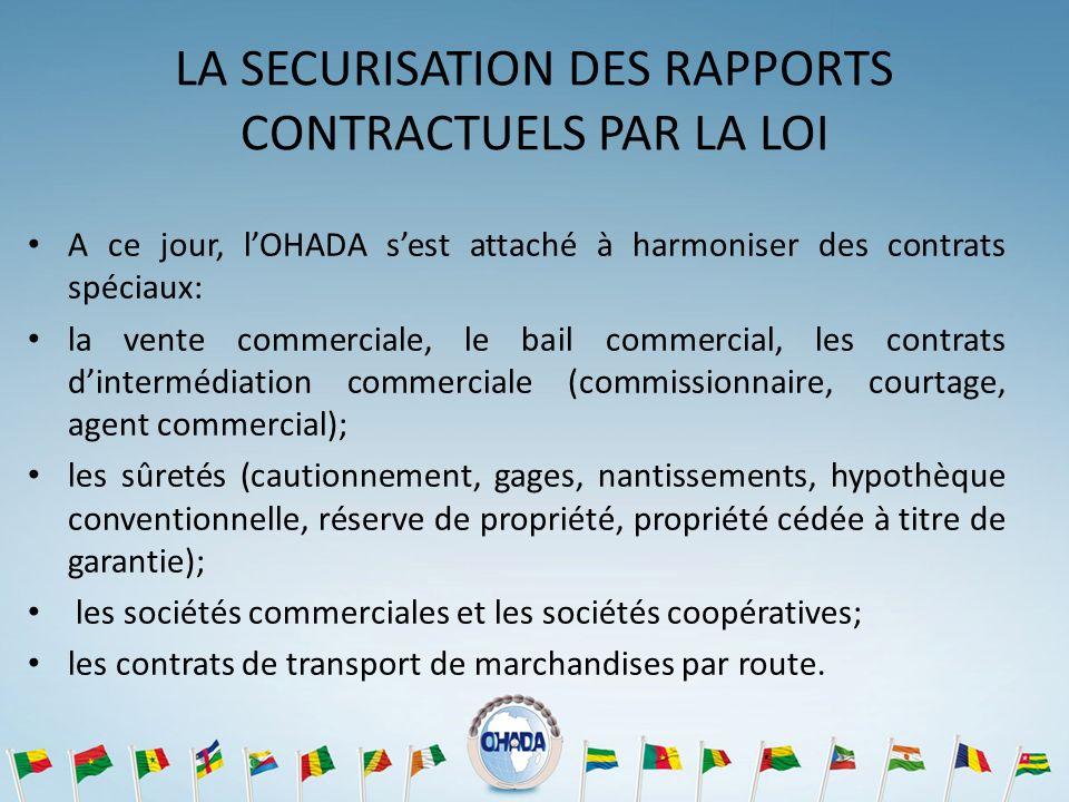 LA SECURISATION DES RAPPORTS CONTRACTUELS PAR LA LOI A ce jour, lOHADA sest attaché à harmoniser des contrats spéciaux: la vente commerciale, le bail