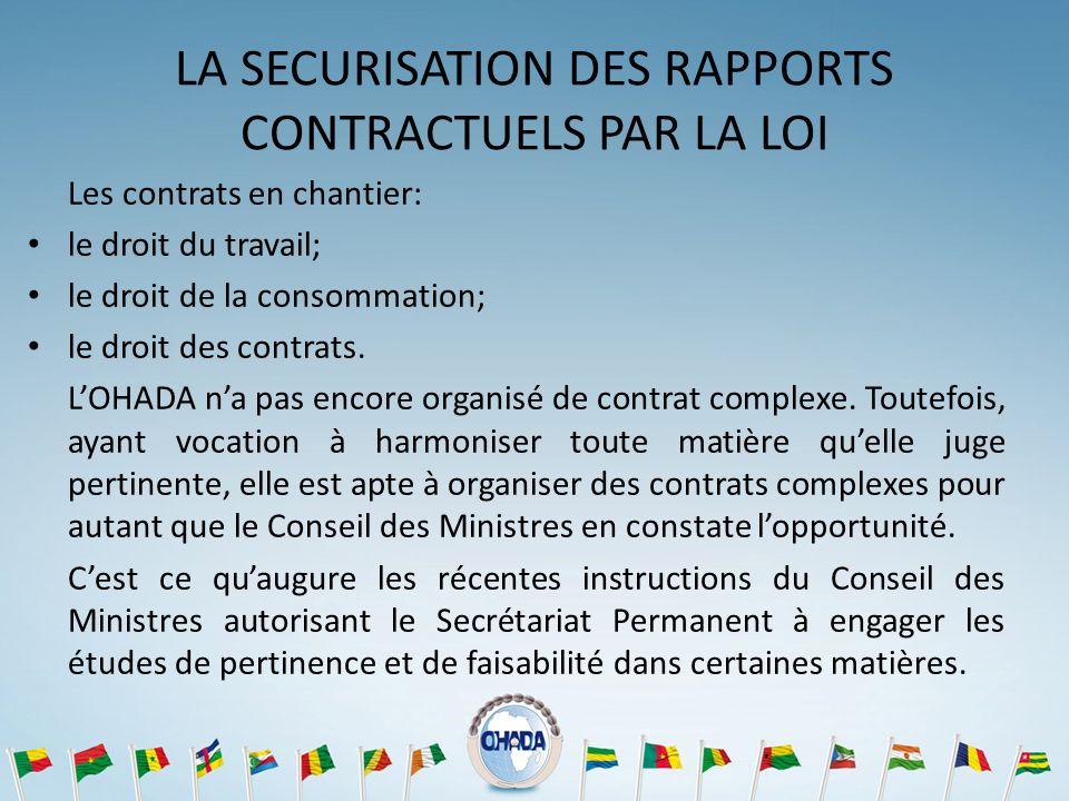 LA SECURISATION DES RAPPORTS CONTRACTUELS PAR LA LOI Les contrats en chantier: le droit du travail; le droit de la consommation; le droit des contrats