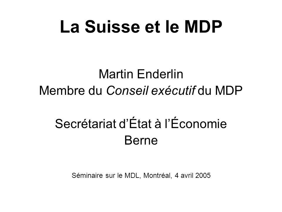 La Suisse et le MDP Martin Enderlin Membre du Conseil exécutif du MDP Secrétariat dÉtat à lÉconomie Berne Séminaire sur le MDL, Montréal, 4 avril 2005