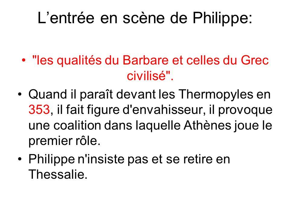 Lentrée en scène de Philippe: les qualités du Barbare et celles du Grec civilisé .