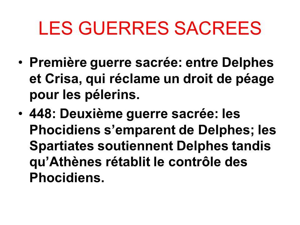 LES GUERRES SACREES Première guerre sacrée: entre Delphes et Crisa, qui réclame un droit de péage pour les pélerins. 448: Deuxième guerre sacrée: les