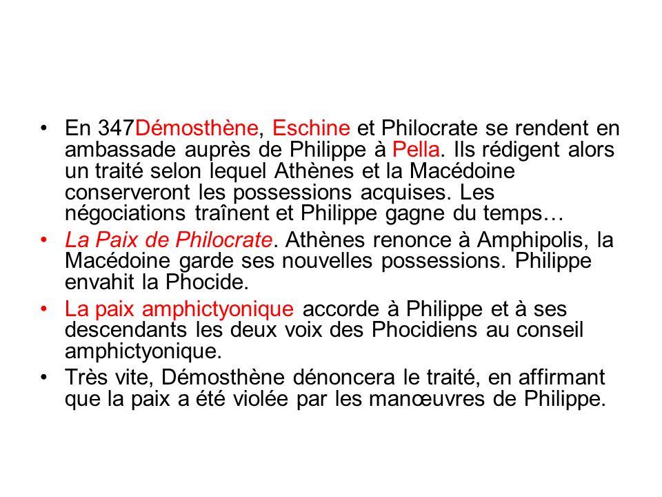 En 347Démosthène, Eschine et Philocrate se rendent en ambassade auprès de Philippe à Pella. Ils rédigent alors un traité selon lequel Athènes et la Ma