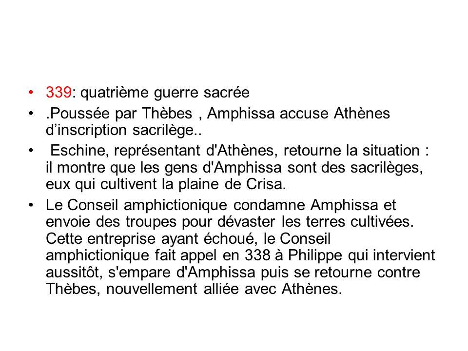 339: quatrième guerre sacrée.Poussée par Thèbes, Amphissa accuse Athènes dinscription sacrilège.. Eschine, représentant d'Athènes, retourne la situati