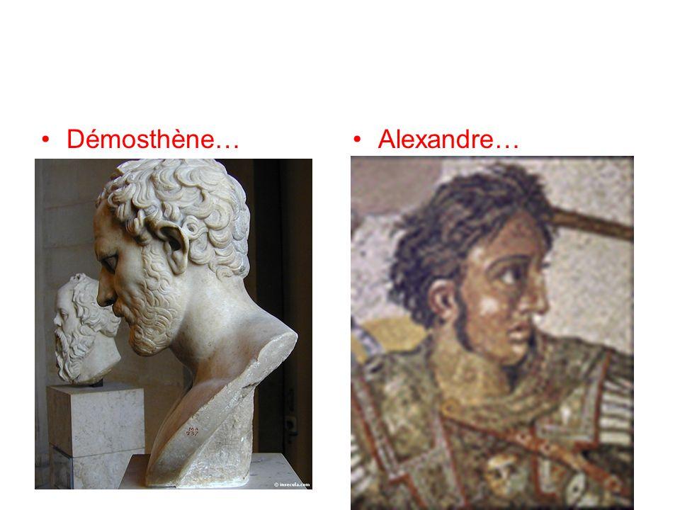 Démosthène…Alexandre…