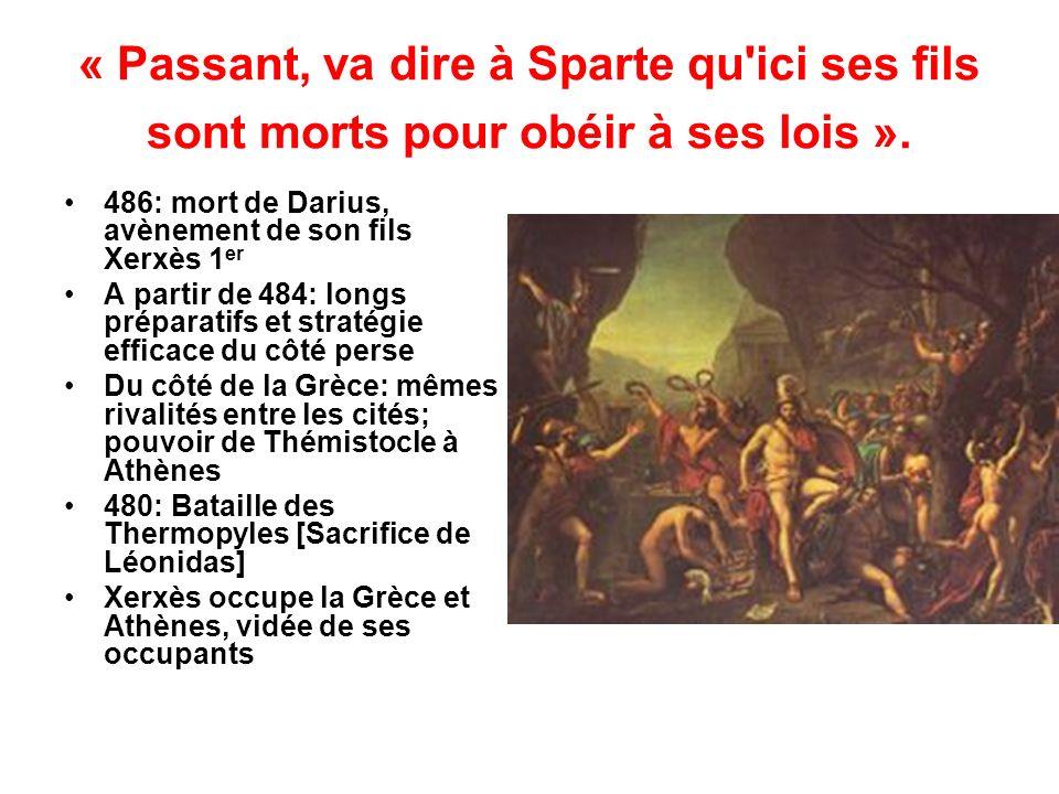 « Passant, va dire à Sparte qu'ici ses fils sont morts pour obéir à ses lois ». 486: mort de Darius, avènement de son fils Xerxès 1 er A partir de 484