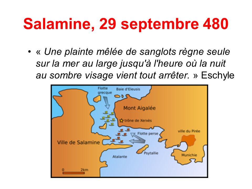 Salamine, 29 septembre 480 « Une plainte mêlée de sanglots règne seule sur la mer au large jusqu'à l'heure où la nuit au sombre visage vient tout arrê
